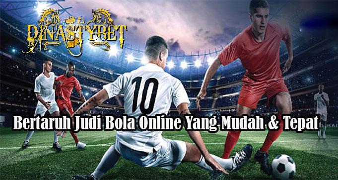 Bertaruh Judi Bola Online Yang Mudah & Tepat