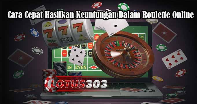 Cara Cepat Hasilkan Keuntungan Dalam Roulette Online