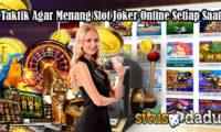 Taktik Agar Menang Slot Joker Online Setiap Saat
