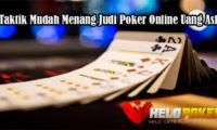 Taktik Mudah Menang Judi Poker Online Uang Asli