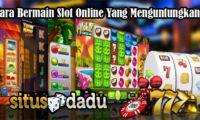 Cara Bermain Slot Online Yang Menguntungkan
